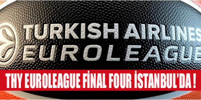 THY Euroleague Final Four'u İstanbul'da!