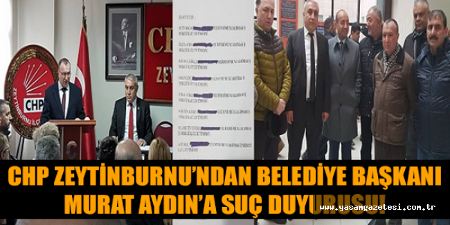 CHP Zeytinburnu'ndan Belediye Başkanı Murat Aydın'a suç duyurusu!