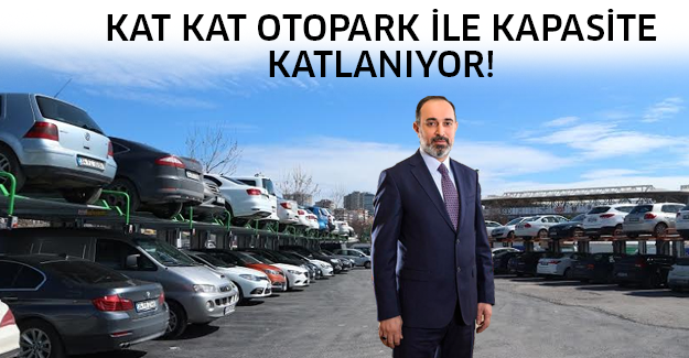 KAT KAT OTOPARK İLE KAPASİTE KATLANIYOR!