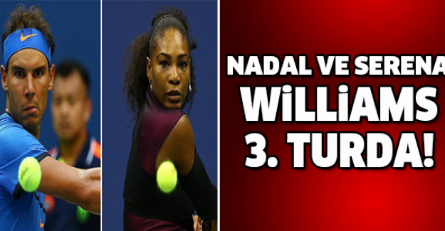 NADAL VE SERENA WİLLİAMS 3. TURDA!