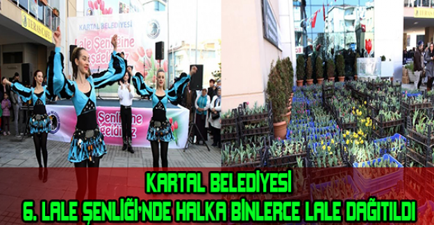 KARTAL BELEDİYESİ 6. LALE ŞENLİĞİ'NDE HALKA BİNLERCE LALE DAĞITILDI