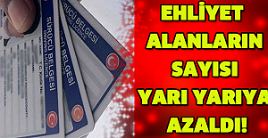 EHLİYET ALANLARIN SAYISI YARI YARIYA AZALDI!